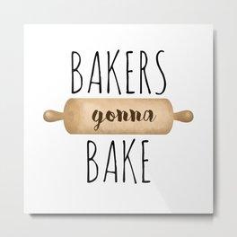 Bakers Gonna Bake Metal Print