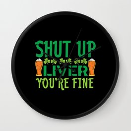 St Patrick Shut Up Liver You're Finne Wall Clock