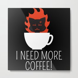 Ich brauch Kaffe, Kaffe Katze mit feuer Metal Print