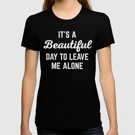It's A Beautiful Day Funny Quote T-shirt