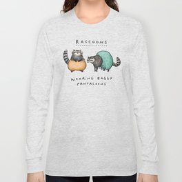 Raccoons Wearing Baggy Pantaloons Long Sleeve T-shirt