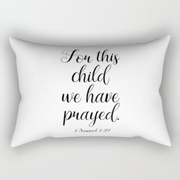 1 Samuel 1:27 For This Child We Have Prayed Rectangular Pillow