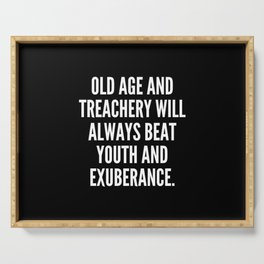 Old age and treachery will always beat youth and exuberance Serving Tray