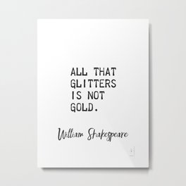 All that glitters is not gold. William Shakespeare Metal Print