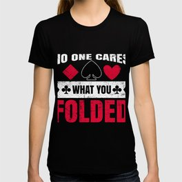 No One Cares What You Folded Gift T-shirt