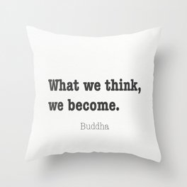What we think, we become. Buddha quote 8. Throw Pillow