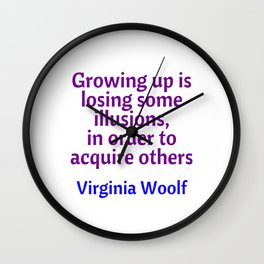 Growing up is losing some illusions in order to acquire others - Virginia Woolf witty quote Wall Clock
