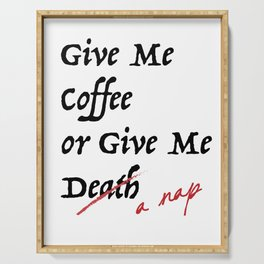 Give Me Coffee or Give Me A Nap - Silly Misquote - Serving Tray