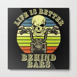 Life Is Better Behind Bars Motorcycle Metal Print