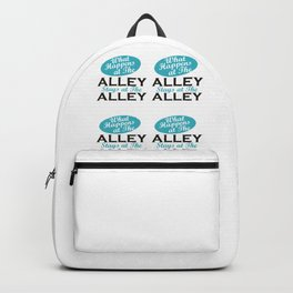 What Happens At The Alley Stays At The Alley Backpack