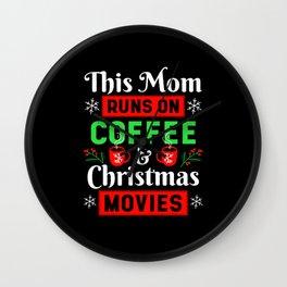 Mom Runs on Coffee and Christmas Movie Wall Clock