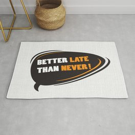 Better late than never Inspirational Motivational Quote Design Rug