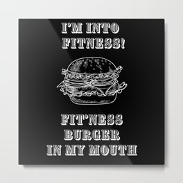 I'm Into Fitness Fit'ness Burger In My Mouth Metal Print