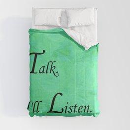 Talk. I'll Listen. Comforters