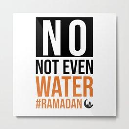 No Not Even Water Ramadan Kareem Muslim Islamic Metal Print