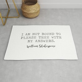 I am not bound to please thee with my answer. -William Shakespeare Rug