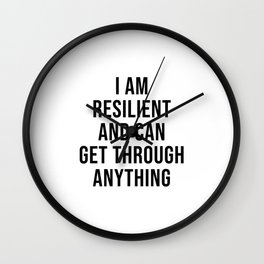 I am resilient and can get through anything - strength quote Wall Clock