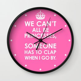 We Can't All Be Princesses (Hot Pink) Wall Clock