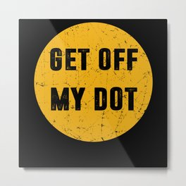 GET OFF MY DOT Gift Marching Band Metal Print
