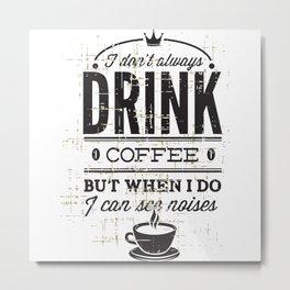 Drink coffee see noises Metal Print