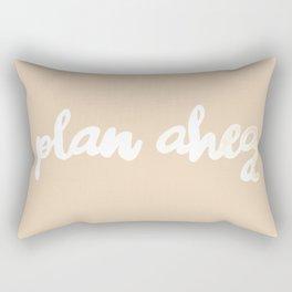 Always plan ahead Rectangular Pillow