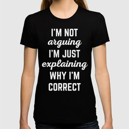 Explaining Why I'm Correct Funny Quote T-shirt