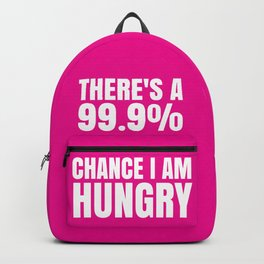 THERE'S A 99.9% PERCENT CHANCE I AM HUNGRY (Pink) Backpack