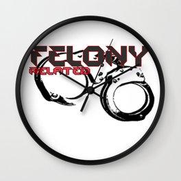CUFFED W/ FELONY RELATED Wall Clock