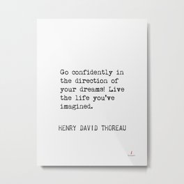 Go confidently in the direction of your dreams! Henry David Thoreau Metal Print