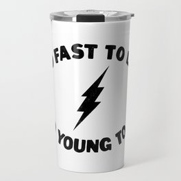 Too Fast To Live Too Young To Die Punk Rock Flash - Black Travel Mug