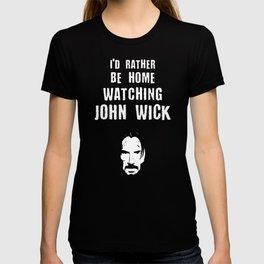 I'd rather be home watching John Wick T-shirt