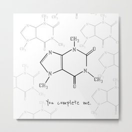 You Complete Me (Caffine Molecule) Metal Print