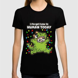 I forgot how to human today T-shirt
