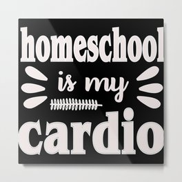 Homeschool is my cardio homeschooling quote Metal Print