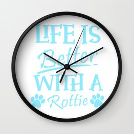 Rottweiler Gift Life Is Better With A Rottie Design Wall Clock