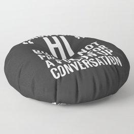 I Said Hi Funny Quote Floor Pillow