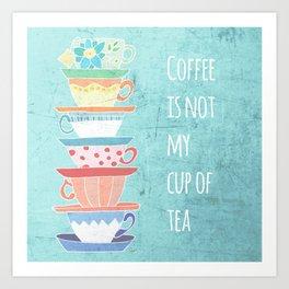 Not My Cup Art Print