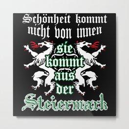 Styria - Funny Styrian Saying Metal Print