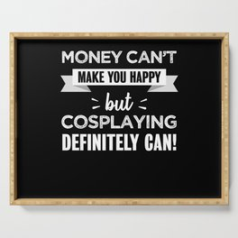 Cosplaying makes you happy Funny Gift Serving Tray