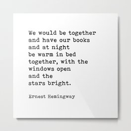 We Would Be Together And Have Our Books, Ernest Hemingway Quote Metal Print
