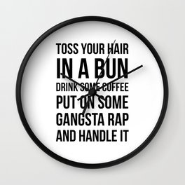 Toss Your Hair in a Bun, Coffee, Gangsta Rap & Handle It Wall Clock