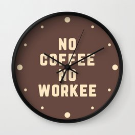 No Coffee No Workee Funny Quote Wall Clock