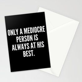 Only a mediocre person is always at his best Stationery Cards