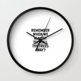Remember when we almost took all the trees away? Wall Clock