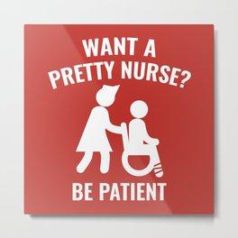 Want A Pretty Nurse? Metal Print