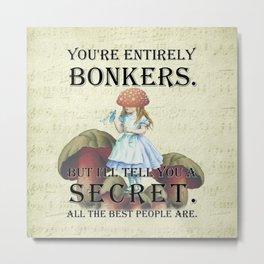 Alice In Wonderland - II- You're Entirely Bonkers Metal Print