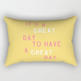 It's a Great Day to Have a Great Day Rectangular Pillow
