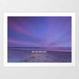 Did you even cry? Art Print
