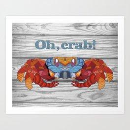 Oh, Crab! Art Print