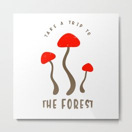 Mushrooms Forest Humor Sayings Mushroom Pickers Metal Print